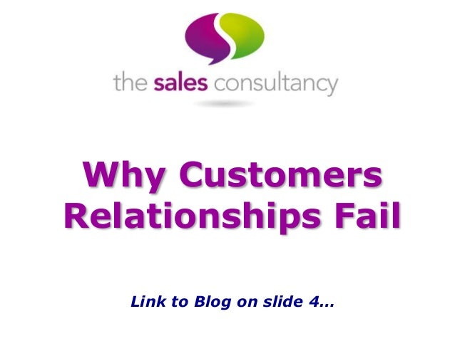 Why Customers Relationships Fail Link to Blog on slide 4…