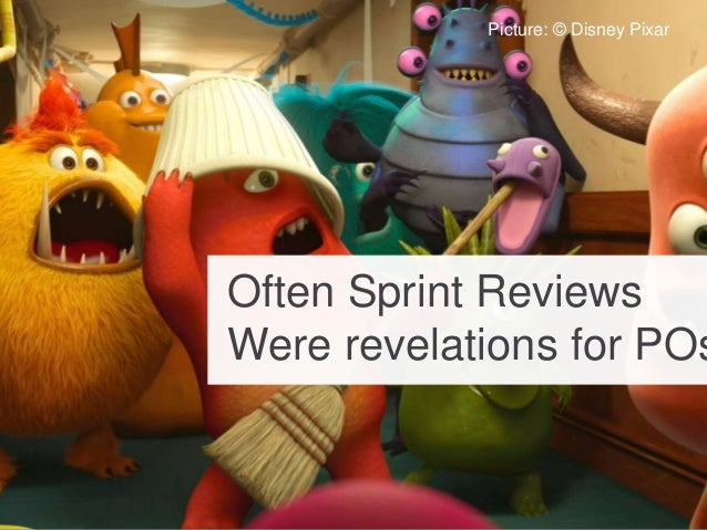 And the team really got Sprint goals completed Often Sprint Reviews Were revelations for POs Picture: © Disney Pixar