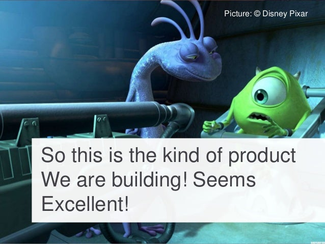 So this is the kind of product We are building! Seems Excellent! Picture: © Disney Pixar