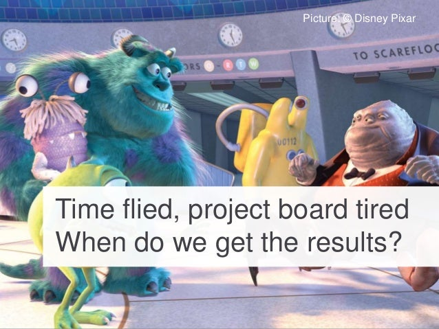 Time flied, project board tired When do we get the results? Picture: © Disney Pixar
