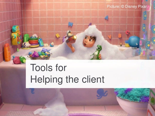 Tools for Helping the client Picture: © Disney Pixar