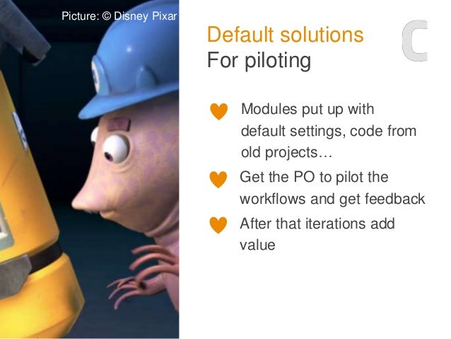 Default solutions For piloting Modules put up with default settings, code from old projects… Get the PO to pilot the workf...