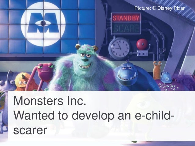 Photo: Sam Howzit, Flickr Picture: Malabooboo, Flickr Monsters Inc. Wanted to develop an e-child- scarer Picture: © Disney...