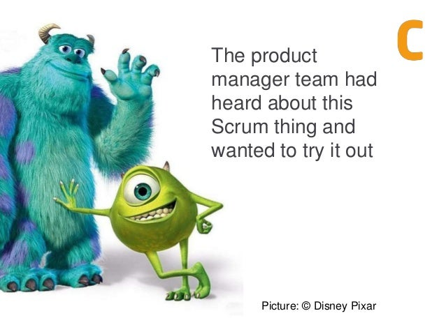 The product manager team had heard about this Scrum thing and wanted to try it out Picture: © Disney Pixar