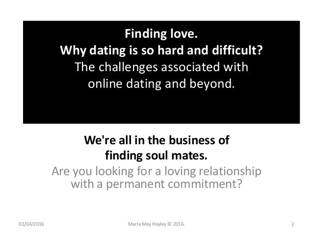 Is Hard So Today Why Dating