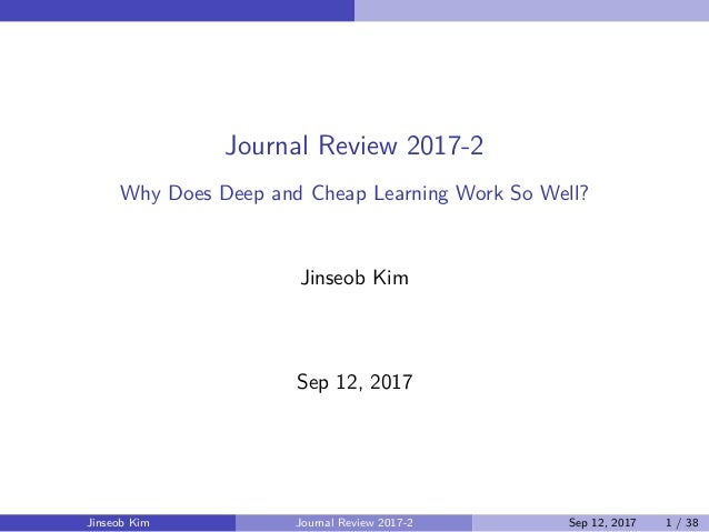 Journal Review 2017-2 Why Does Deep and Cheap Learning Work So Well? Jinseob Kim Sep 12, 2017 Jinseob Kim Journal Review 2...