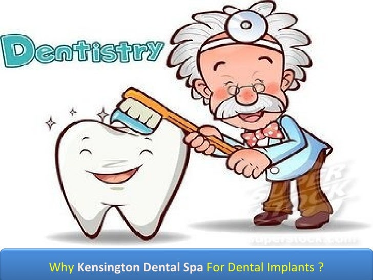 Why  Kensington Dental Spa  For Dental Implants ?