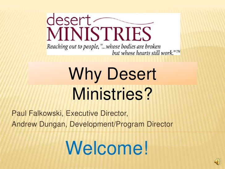 Why Desert Ministries?<br />Paul Falkowski, Executive Director,<br />Andrew Dungan, Development/Program Director<br />Welc...