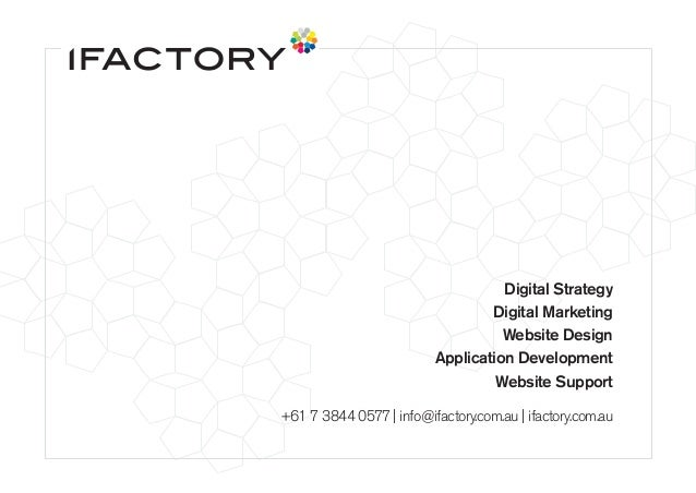 Digital Strategy Digital Marketing Website Design Application Development Website Support +61 7 3844 0577 | info@ifactory....