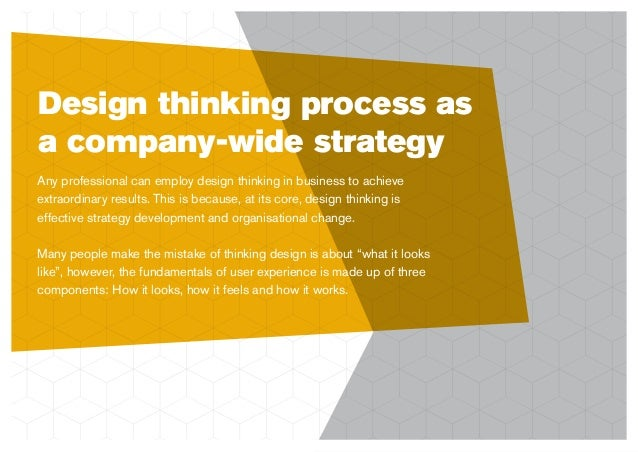 Design thinking process as a company-wide strategy Any professional can employ design thinking in business to achieve extr...