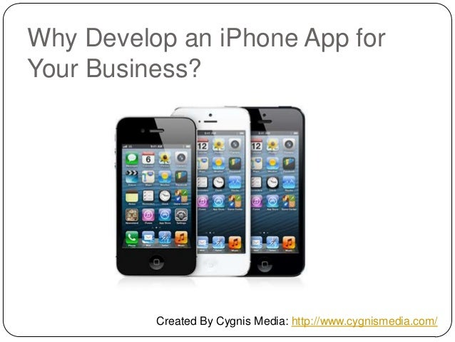 Why Develop an iPhone App for Your Business? Created By Cygnis Media: http://www.cygnismedia.com/