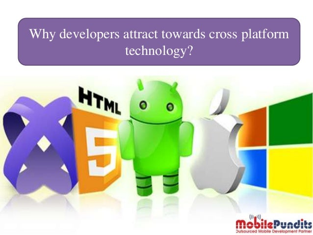 Why developers attract towards cross platform technology?