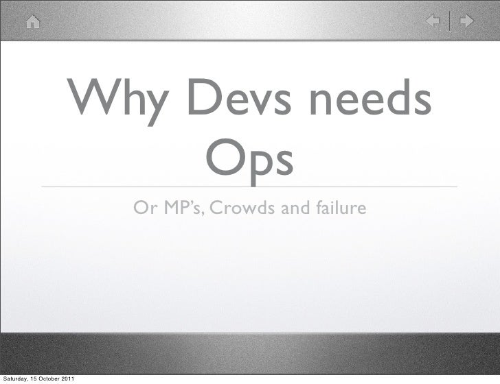 Why Devs needs                          Ops                            Or MP's, Crowds and failureSaturday, 15 October 2011