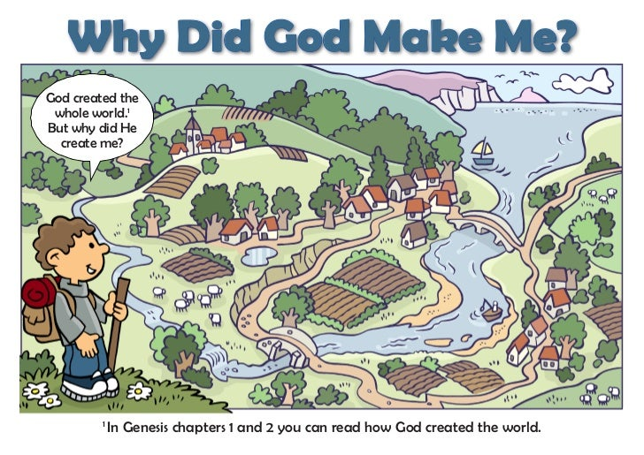 Why Did God Make Me?God created the whole world.1But why did He  create me?         1             In Genesis chapters 1 an...