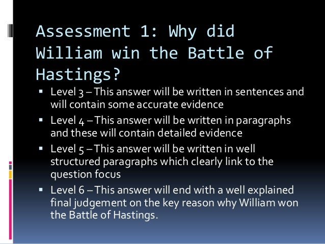 Assessment 1: Why didWilliam win the Battle ofHastings? Level 3 – This answer will be written in sentences and  will cont...