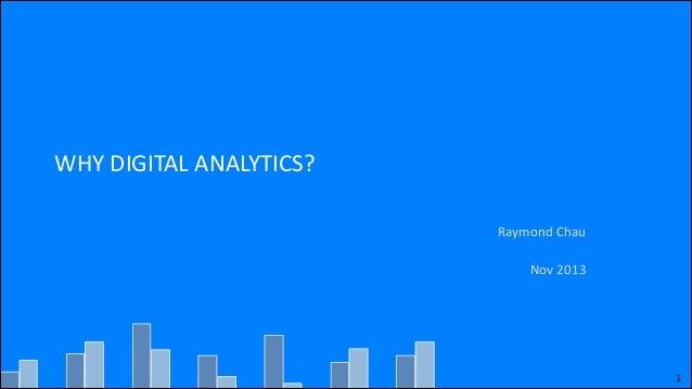 WHY  DIGITAL  ANALYTICS? Raymond  Chau   Nov  2013  1