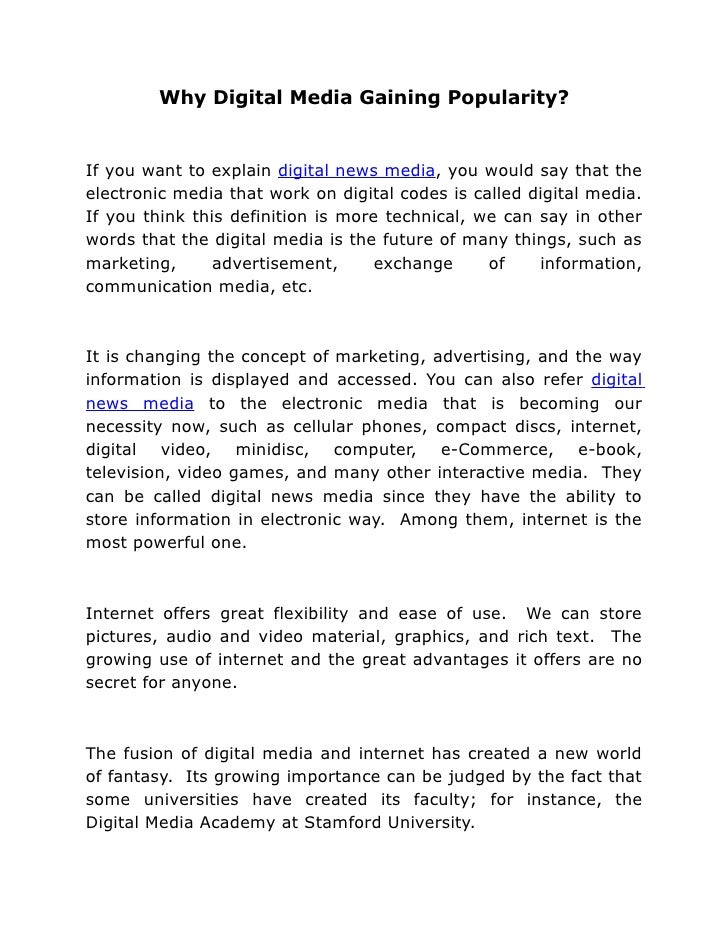 Why Digital Media Gaining Popularity?   If you want to explain digital news media, you would say that the electronic media...