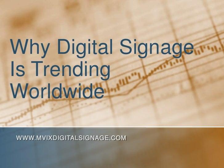 Why Digital SignageIs TrendingWorldwideWWW.MVIXDIGITALSIGNAGE.COM