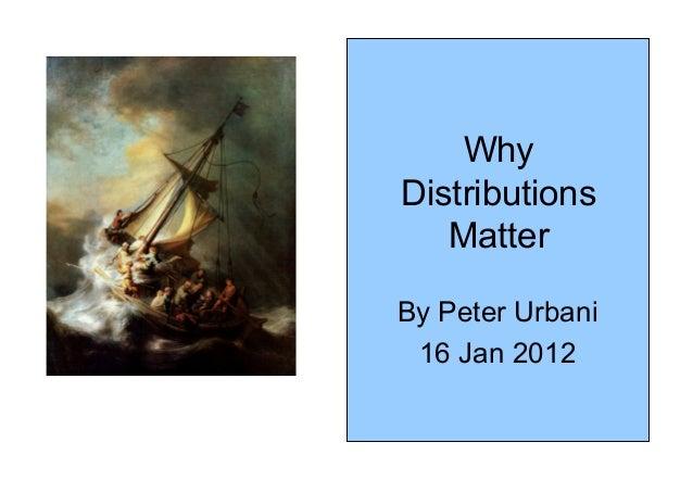 Why Distributions Matter By Peter Urbani 16 Jan 2012
