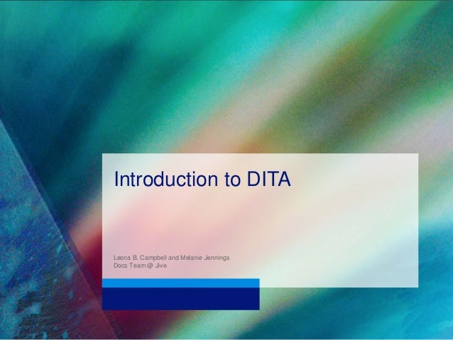 Introduction to DITA  Leona B. Campbell and Melanie Jennings  Docs Team @ Jive