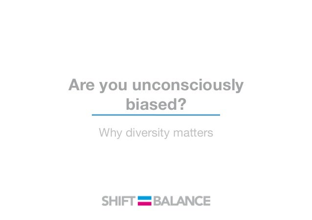 Are you unconsciously biased? Why diversity matters