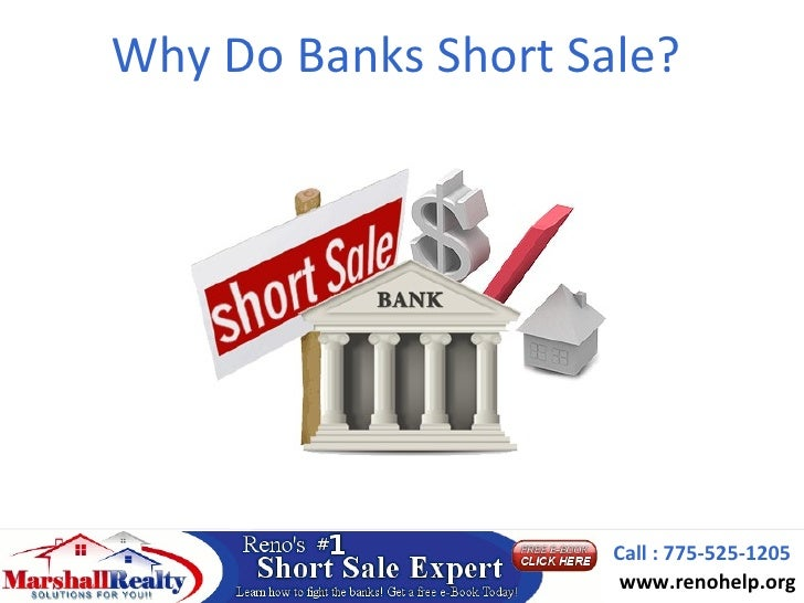 Why Do Banks Short Sale?                     Call : 775-525-1205                      www.renohelp.org