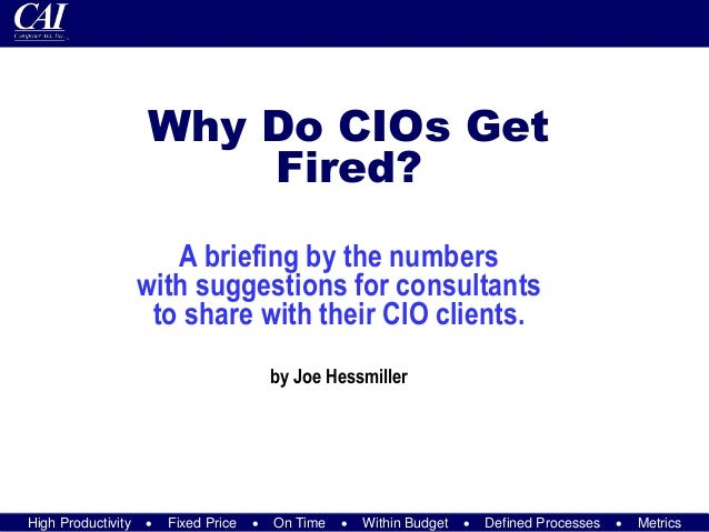 High Productivity  Fixed Price  On Time  Within Budget  Defined Processes  Metrics Why Do CIOs Get Fired? A briefing ...