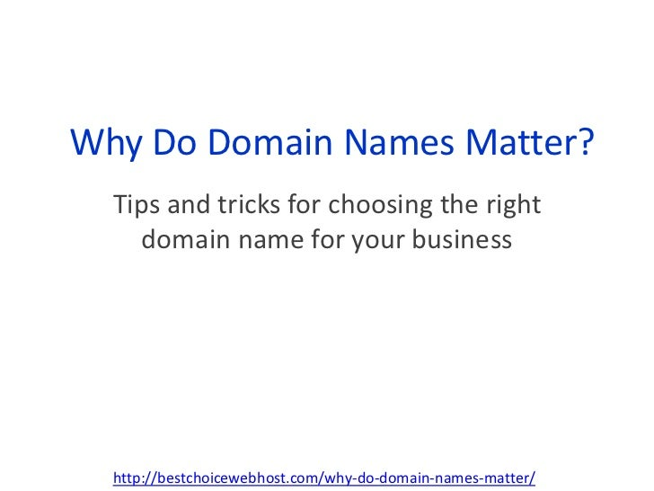 Why Do Domain Names Matter?<br />Tips and tricks for choosing the right domain name for your business<br />http://bestchoi...
