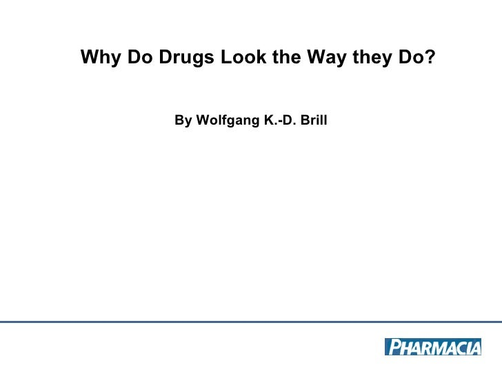 Why Do Drugs Look the Way they Do?  By Wolfgang K.-D. Brill