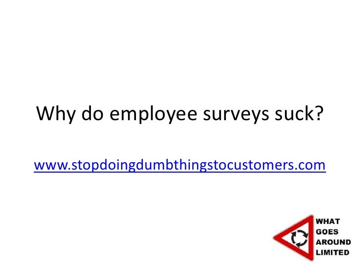 Why do employee surveys suck?www.stopdoingdumbthingstocustomers.com