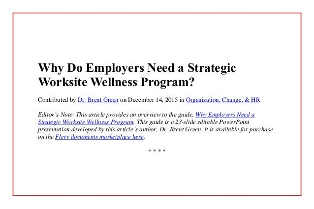 Why Do Employers Need a Strategic Worksite Wellness Program? Contributed by Dr. Brent Green on December 14, 2015 in Organi...