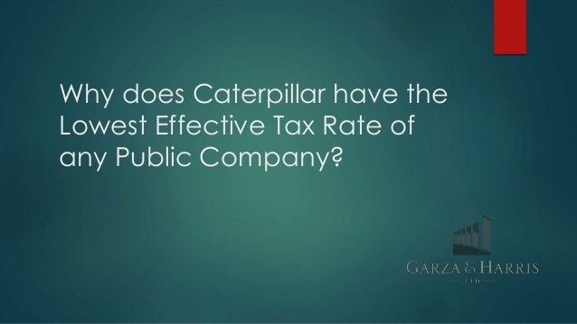 Why does Caterpillar have the Lowest Effective Tax Rate of any Public Company?