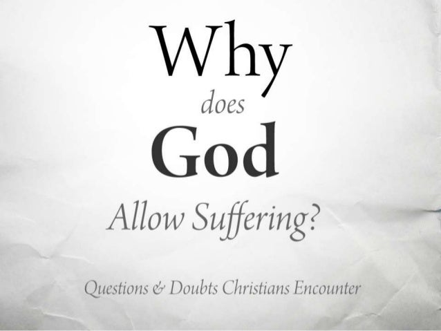 does god allow evil essay God created the world (gen 1), loves the world (john3:16) and it is this love, the love of god, that is one reason 'why' god responds to the evil and suffering in this world, which i will now expand upon.