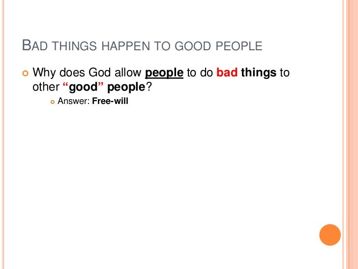 why do good people do bad Get sermon ideas from bob ingle by why do good things happen to bad people (6 of 9) download free sermons, preaching outlines and illustrations.