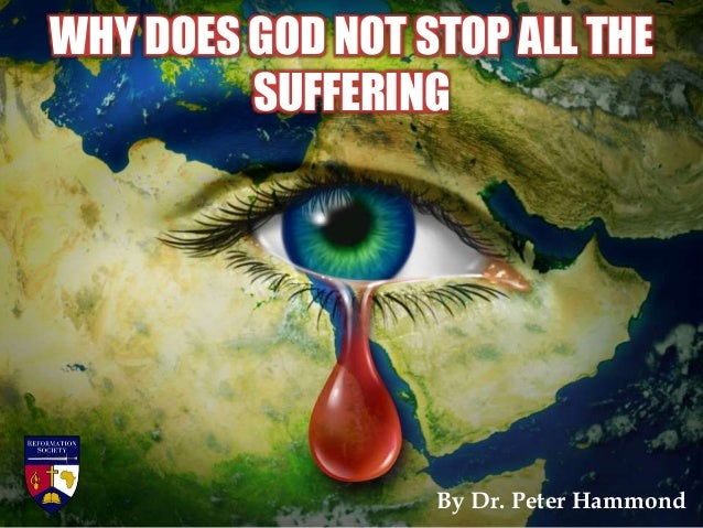 WHY DOES GOD NOT STOP ALL THE SUFFERING By Dr. Peter Hammond