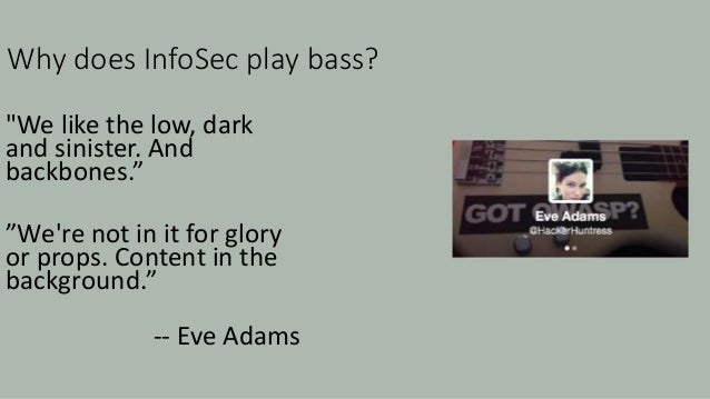 """Why does InfoSec play bass? """"Easy, we pull it together. We keep the drums on tempo and support the band :)"""" -- Dave Lewis"""