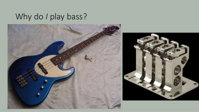 Why do I play bass?