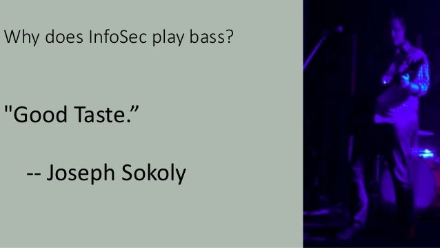 """Why does InfoSec play bass? """"We like the low, dark and sinister. And backbones."""" """"We're not in it for glory or props. Cont..."""