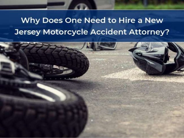 Why Does One Need To Hire A New Jersey Motorcycle Accident Attorney
