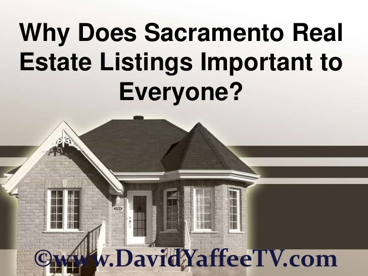 Why Does Sacramento RealEstate Listings Important to         Everyone? ©www.DavidYaffeeTV.com