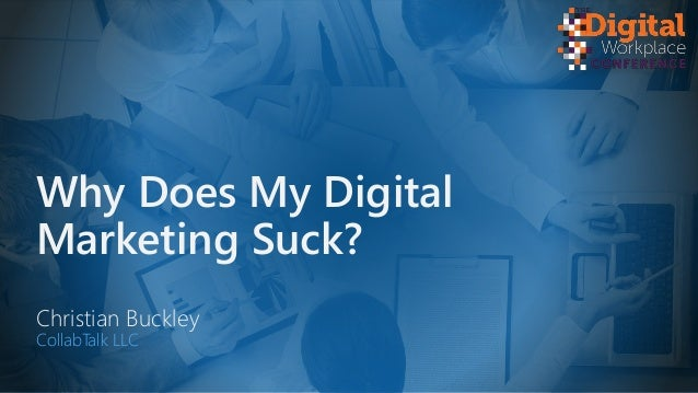 Why Does My Digital Marketing Suck? Christian Buckley CollabTalk LLC