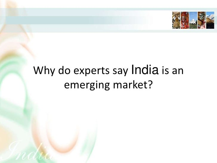 Why do experts say India is an emerging market?<br />