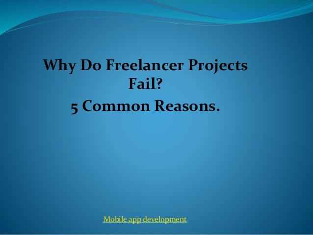 Why Do Freelancer Projects Fail? 5 Common Reasons. Mobile app development