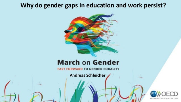 Why do gender gaps in education and work persist? Andreas Schleicher