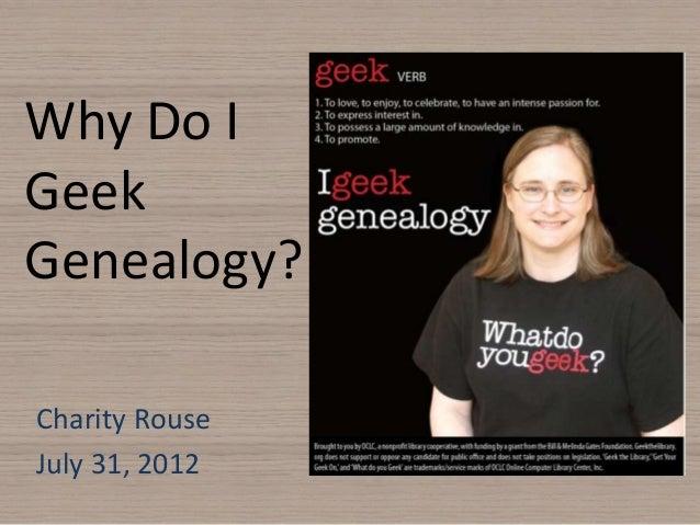 Why Do IGeekGenealogy?Charity RouseJuly 31, 2012