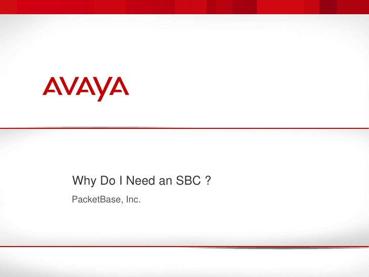 Why Do I Need an SBC ?<br />PacketBase, Inc.<br />