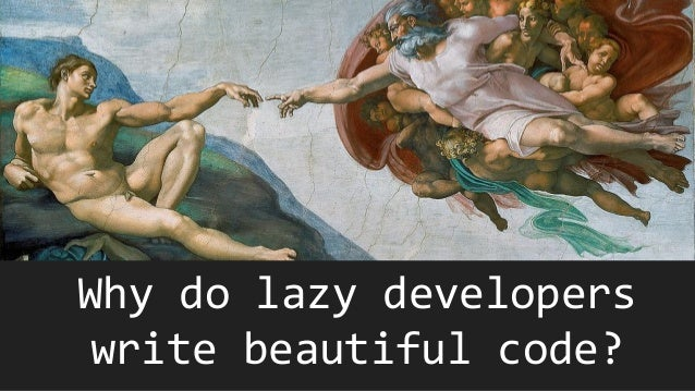 Why do lazy developers write beautiful code?