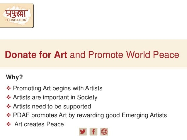 Donate for Art and Promote World Peace Why?  Promoting Art begins with Artists  Artists are important in Society  Artis...