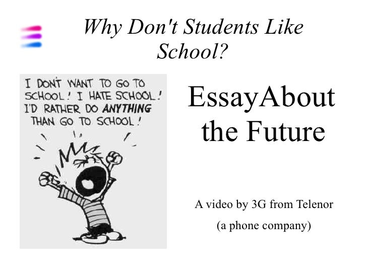 Why Dont Students Like      School?          EssayAbout           the Future           A video by 3G from Telenor         ...