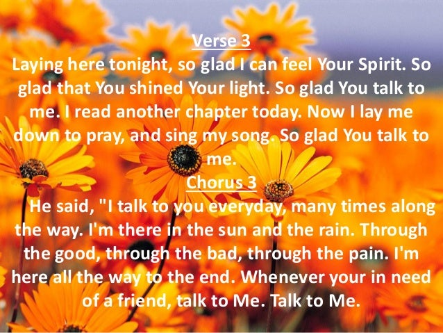 Verse 3  Laying here tonight, so glad I can feel Your Spirit. So glad that You shined Your light. So glad You talk to me. ...